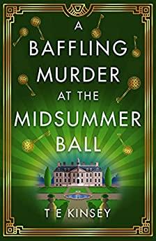 A Baffling Murder at the Midsummer Ball by T.E. Kinsey