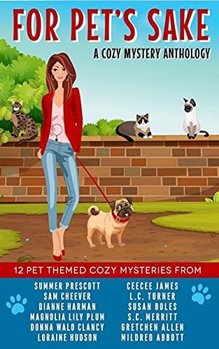 For Pets Sake A pet themed cozy mystery anthology