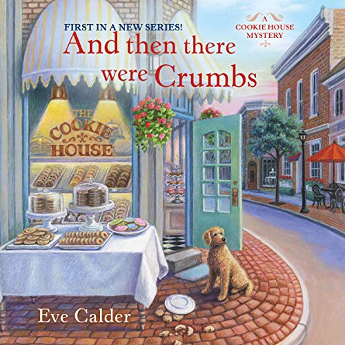 Book Review | And Then There Were Crumbs by Eve Calder – A Cookie House Mystery Book 1