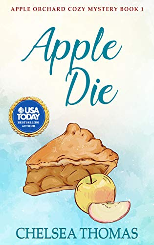 Apple Die Apple Orchard Cozy Mystery Book 1 by Chelsea Thomas - Lisa Siefert Book Reviews