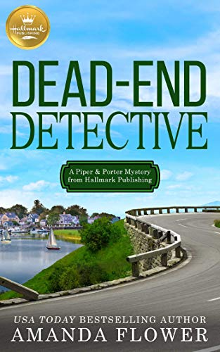 Dead End Detective A Piper and Porter Mystery from Hallmark Publishing Hallmark Publishing's Cozy Mysteries Book 1 by Amanda Flower - Lisa Siefert Book Reviews