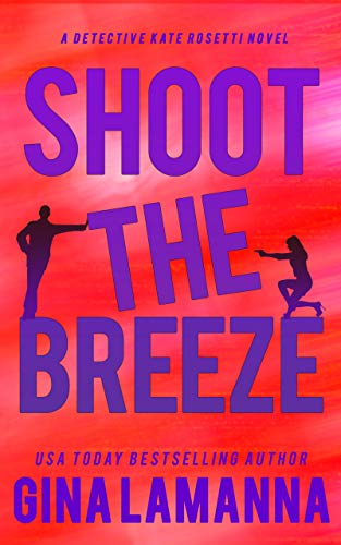 Book Review | Shoot the Breeze by Gina LaManna – Detective Kate Rosetti Mystery Book 1