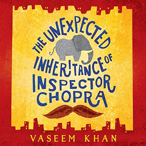 The Unexpected Inheritance of Inspector Chopra by Vaseem Khan - Lisa Siefert Book Reviews