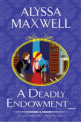 A Deadly Endowment by Alyssa Maxwell - December 2021 New Release