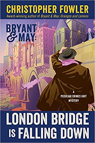 Bryant & May London Bridge Is Falling Down by Christopher Fowler - December 2021 New Release