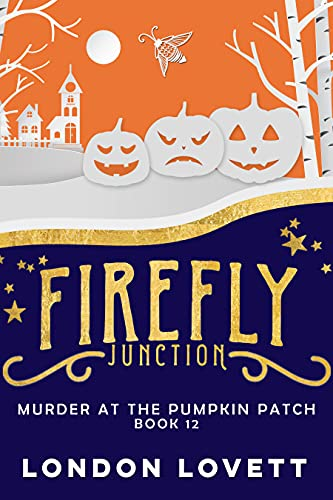 Murder at the Pumpkin Patch (Firefly Junction Cozy Mystery Book 12) by London Lovett